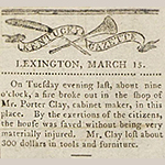 Fig. 10: Account of a fire in Porter Clay's shop, Kentucky Gazette (Lexington, KY), 11 March 1803.